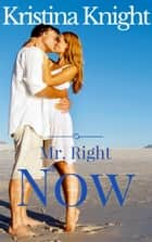 Mr. Right Now ebook by Kristina Knight