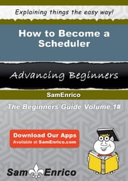 How to Become a Scheduler - How to Become a Scheduler ebook by Vanetta Sorrell