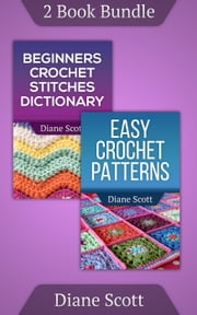 "(2 Book Bundle) ""Easy Crochet Patterns"" & ""Beginners Crochet Stitches Dictionary"" - Learn How To Crochet, #5 ebook by Diane Scott"