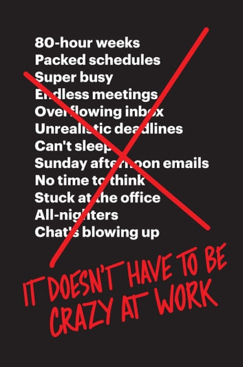 It Doesn't Have to Be Crazy at Work ebook by Jason Fried,David Heinemeier Hansson