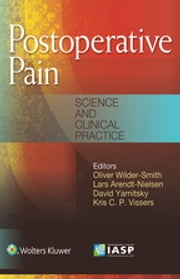 Postoperative Pain - Science and Clinical Practice ebook by Oliver Wilder-Smith,Lars Arendt-Nielsen,David Yarnitsky,Kris C. Vissers