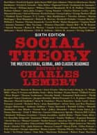 Social Theory - The Multicultural, Global, and Classic Readings ebook by Charles Lemert