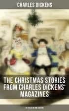 The Christmas Stories from Charles Dickens' Magazines - 20 Titles in One Edition - A Christmas Tree, The Seven Poor Travellers, The Holly-Tree, The Haunted House, Mugby Junction… ebook by Charles Dickens