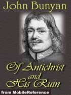 Of Antichrist, And His Ruin (Mobi Classics) ebook by John Bunyan
