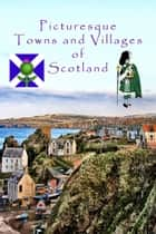 Picturesque Towns and Villages of Scotland ebook by Mabel Van Niekerk