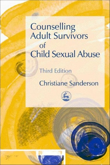 Counselling Adult Survivors of Child Sexual Abuse - Third Edition ebook by Christiane Sanderson