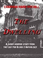 The Dwelling ebook by Charmain Marie Mitchell