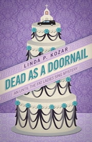 Dead As A Doornail - Until The Fat Ladies Sing, #3 ebook by Linda Kozar