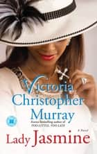 Lady Jasmine - A Novel ebook by Victoria Christopher Murray