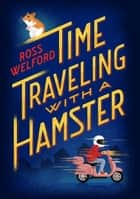 Time Traveling with a Hamster ebook by Ross Welford