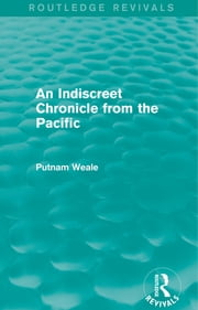 An Indiscreet Chronicle from the Pacific ebook by Putnam Weale