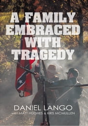 A Family Embraced with Tragedy ebook by Daniel Lango with Matt Hughes & Kris McMullen