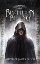 Blackthorn Rising - Blackthorn (Legends of Agora), #1 ebook by Michael James Ploof