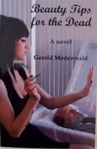 Beauty Tips for the Dead ebook by Gerald Medenwald