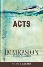 Immersion Bible Studies: Acts ebook by Craig S. Keener,John P Gilbert