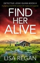 Find Her Alive - A gripping crime thriller packed with mystery and suspense eBook by Lisa Regan
