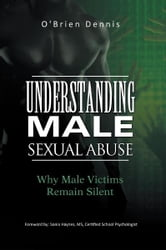 Understanding Male Sexual Abuse - Why Male Victims Remain Silent ebook by O'Brien Dennis