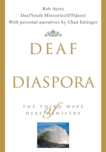 Deaf Diaspora - The Third Wave of Deaf Ministry ebook by Bob Ayres