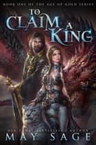 To Claim a King ebook by May Sage