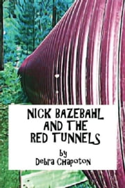 Nick Bazebahl and the Red Tunnels ebook by Debra Chapoton