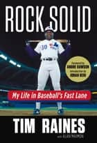 Rock Solid - My Life in Baseball's Fast Lane ebook by Tim Raines, Alan Maimon, Andre Dawson,...