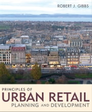 Principles of Urban Retail Planning and Development ebook by Robert J. Gibbs