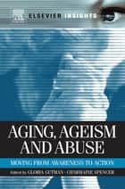 Aging, Ageism and Abuse ebook by Gloria Gutman,Charmaine Spencer