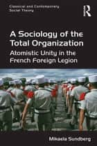 A Sociology of the Total Organization ebook by Mikaela Sundberg