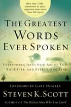 The Greatest Words Ever Spoken ebook by Steven K. Scott