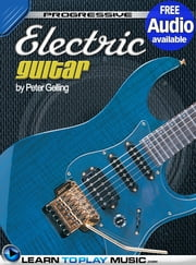 Electric Guitar Lessons for Beginners - Teach Yourself How to Play Guitar (Free Audio Available) ebook by LearnToPlayMusic.com,Peter Gelling