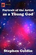 Portrait of the Artist as a Young God ebook by Stephen Goldin