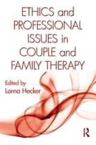 Ethics and Professional Issues in Couple and Family Therapy ebook by Lorna Hecker