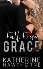 Fall From Grace ebook by Katherine Hawthorne