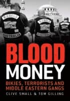 Blood Money - Bikies, terrorists and Middle Eastern gangs ebook by Clive Small, Tom Gilling