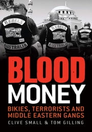 Blood Money: Bikies terrorists and Middle Eastern gangs ebook by Clive Small and Tom Gilling