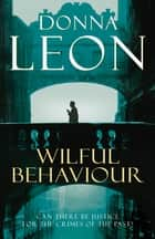 Wilful Behaviour - (Brunetti 11) ebook by Donna Leon