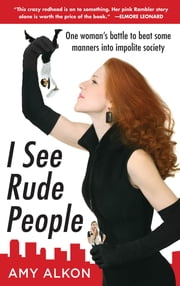 I See Rude People: One Woman's Battle to Beat Some Manners into Impolite Society ebook by Amy Alkon