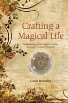 Crafting a Magical Life ebook by Carol Holaday