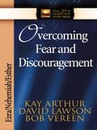 Overcoming Fear and Discouragement ebook by Kay Arthur,David Lawson,Bob Vereen