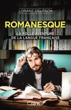 Romanesque - La folle aventure de la langue française ebook by Lorant Deutsch, Emmanuel Haymann