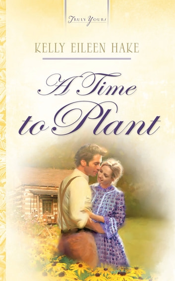 A Time To Plant ebook by Kelly Eileen Hake
