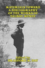 Materials Toward a Bibliography of the Works of Talbot Mundy ebook by Day, Bradford M.