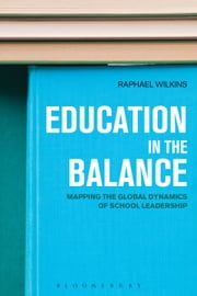 Education in the Balance - Mapping the Global Dynamics of School Leadership ebook by Raphael Wilkins