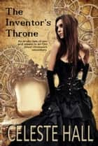 The Inventor's Throne ebook by Celeste Hall