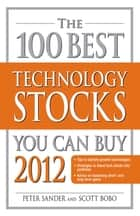 The 100 Best Technology Stocks You Can Buy 2012 ebook by Peter Sander, Scott Bobo
