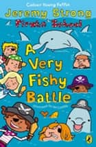 Pirate School: A Very Fishy Battle ebook by Jeremy Strong, Ian Cunliffe