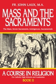 Mass and the Sacraments - A Course in Religion Book II ebook by John Laux