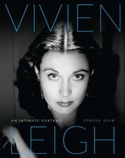 Vivien Leigh - An Intimate Portrait ebook by Kendra Bean,Claire Bloom