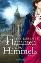 Flammen des Himmels - Roman ebook by Iny Lorentz