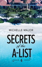Secrets of the A-List (Episode 6 of 12) ebook by Michelle Major